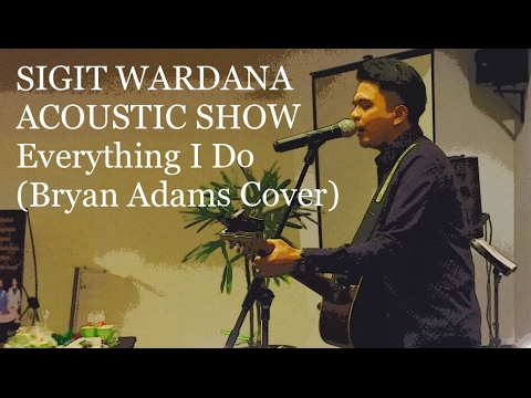 SIGIT WARDANA ACOUSTIC SHOW - Everything I Do (Bryan Adams Cover)