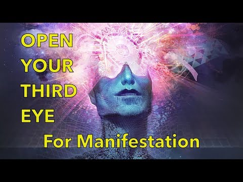 How To OPEN THE THIRD EYE (3rd Eye) to MANIFEST YOUR REALITY - Learn to Project Your Intentions