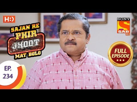 Sajan Re Phir Jhoot Mat Bolo – Ep 234 – Full Episode – 19th April, 2018