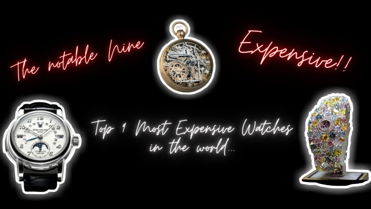 Top 9 Most Expensive Watches in the World!! | Expensive!! | The Notable Nine
