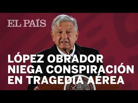 El presidente Andrés Manuel López Obrador niega conspiración en tragedia aérea