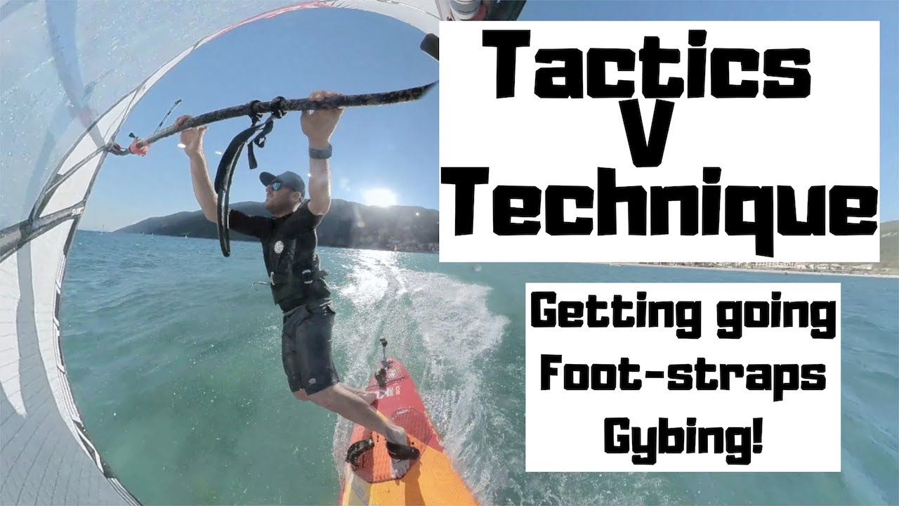 Tactics or Technique- getting going, into the straps and gybe developments!