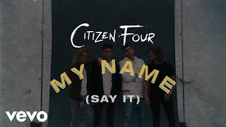 Citizen Four My Name Say It Lyric Video