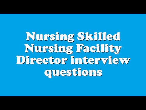 Nursing Skilled Nursing Facility Director interview questions - YouTube