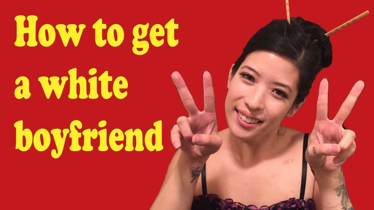 How To Get A White Boyfriend For Asian Girls