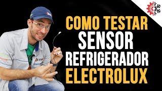 Como testar sensor refrigerador Electrolux