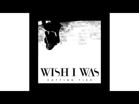 WISH I WAS ft. Cameron Walker - Cutting Ties (Radio Edit)