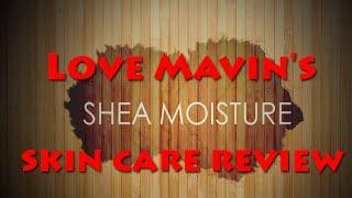 SHEA MOISTURE SKIN CARE REVIEW