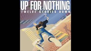 Watch Up For Nothing Twelve Stories Down video