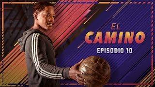 EL CAMINO | EPISODIO 10 | FIFA 18