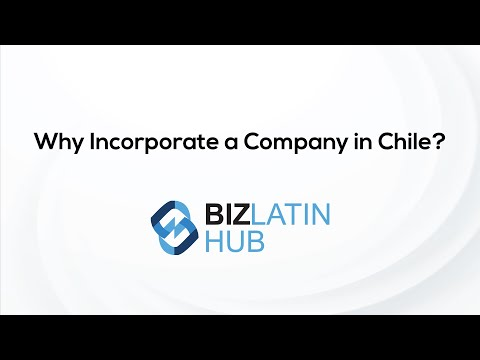 Why Incorporate a Company in Chile?