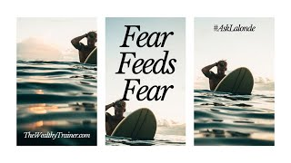 😨 Fear Feeds Fear!