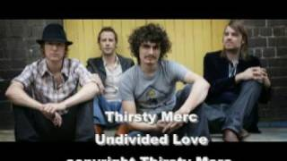 Watch Thirsty Merc Undivided Love video
