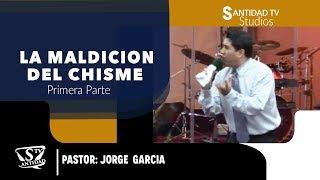 LA MALDICION DEL CHISME #1  Pastor Jorge Garcia