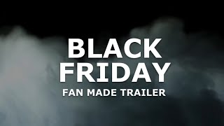 Black Friday (Fan made trailer)