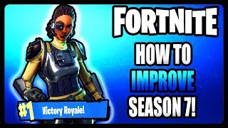 HOW TO GET BETTER AT FORTNITE IN SEASON 7! (Fortnite Tips and Tricks)