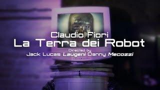 Claudio Fiori - La Terra dei Robot (Official Music Video)