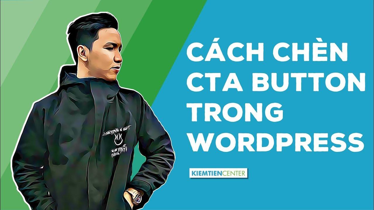 Hướng dẫn tạo chèn Call To Action – nút kêu gọi hành động vào bài viết WordPress | Kiemtiencenter