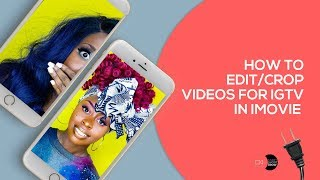 How To Edit/Crop or Resize Your Videos For IGTV iMovie Tutorial