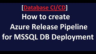 Database CI/CD - How to create Azure Release Pipeline for MSSQL DB Deployment