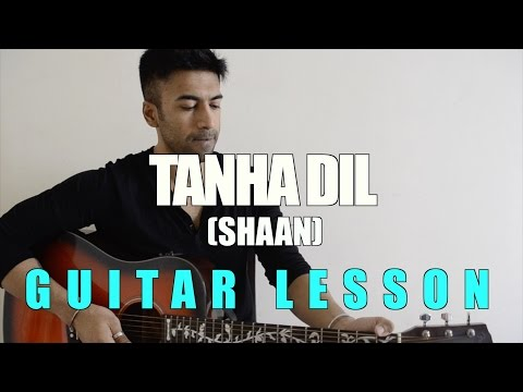 #67 - Tanha Dil (Shaan) - Guitar lesson - Complete and Accurate