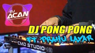 DJ PONG PONG ft PRAHU LAYAR Versi JAIPONG TERBARU