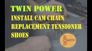 Twin Power Cam Chain Tensioner Shoe Replacements