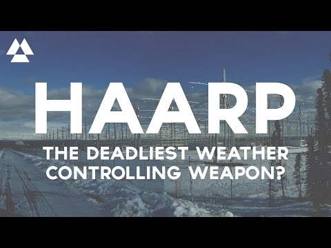 What is HAARP? Is it the deadliest weather controlling weapon?