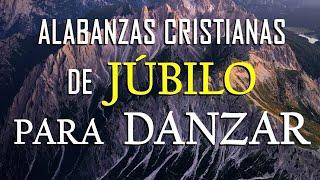 MÚSICA CRISTIANA DE JÚBILO PARA DANZAR / HERMOSAS ALABANZAS CRISTIANAS PARA TENER UN AVIVAMIENTO