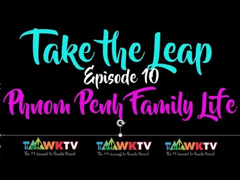 EP10: CAMBODIA: Phnom Penh Family Life: Family Travel: Travelling with kids: Take the Leap: TaawkTV