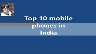 TOP 10 MOBILE IN INDIA  best mobile phones available in India.