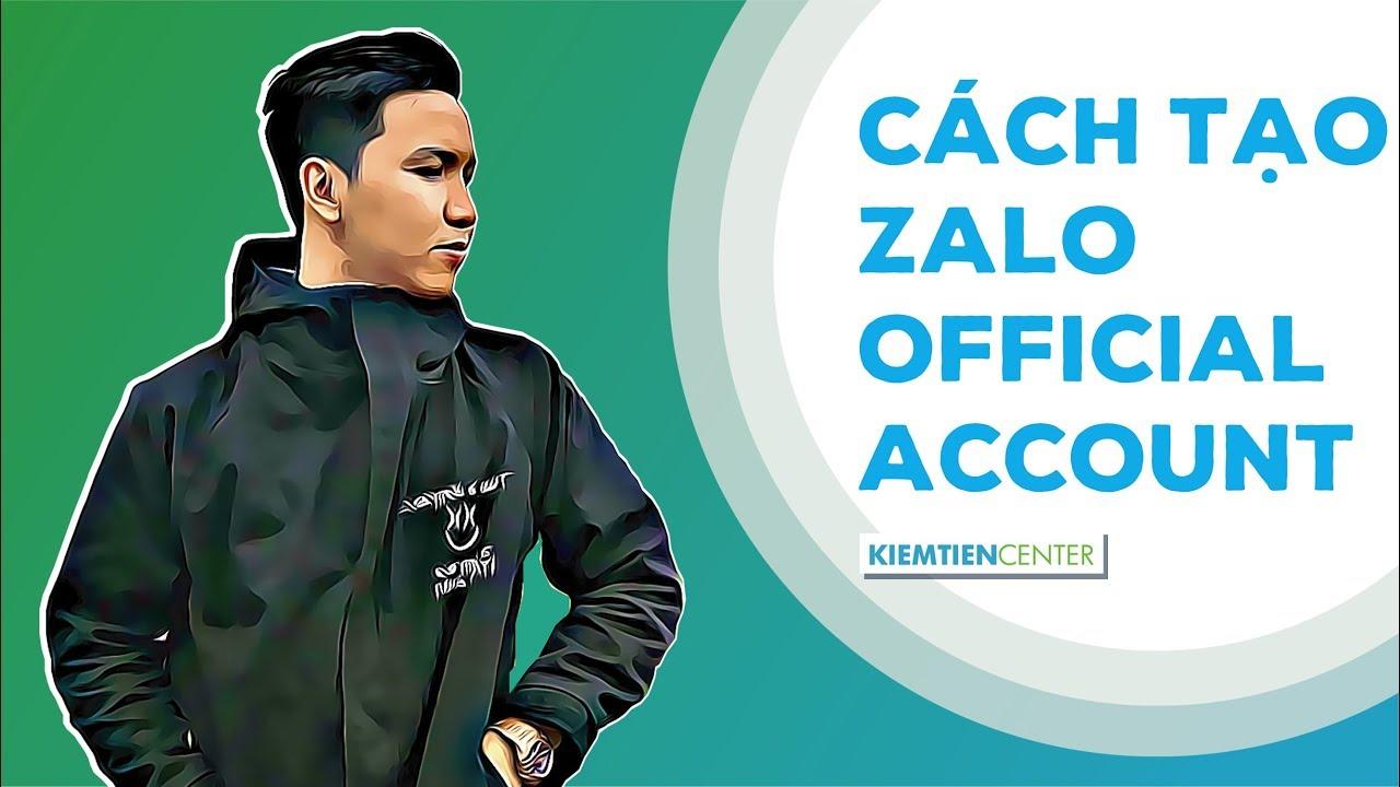 Hướng dẫn tạo Zalo Official Account và tìm hiểu các tính năng của OA – Kiemtiencenter