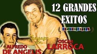 ALFREDO DE ANGELIS - OSCAR LARROCA - 12 GRANDES EXITOS Vol. 1 - por CANTANDO TANGOS 1951 / 1958