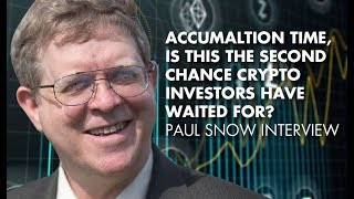 ACCUMALTION TIME, Is This The Second Chance Crypto Investors Have Waited For? Paul Snow Interview