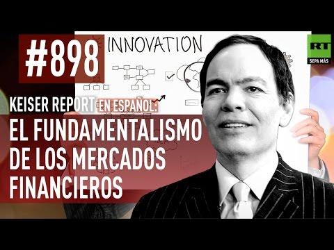 Keiser Report en español: El fundamentalismo de los mercados financieros (E898)