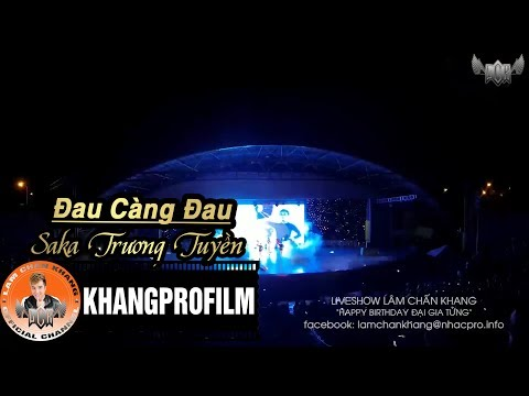 Đau Càng Đau |  Saka Trương Tuyền | Live Show Happy Birthday Đại Gia Tửng P5/23