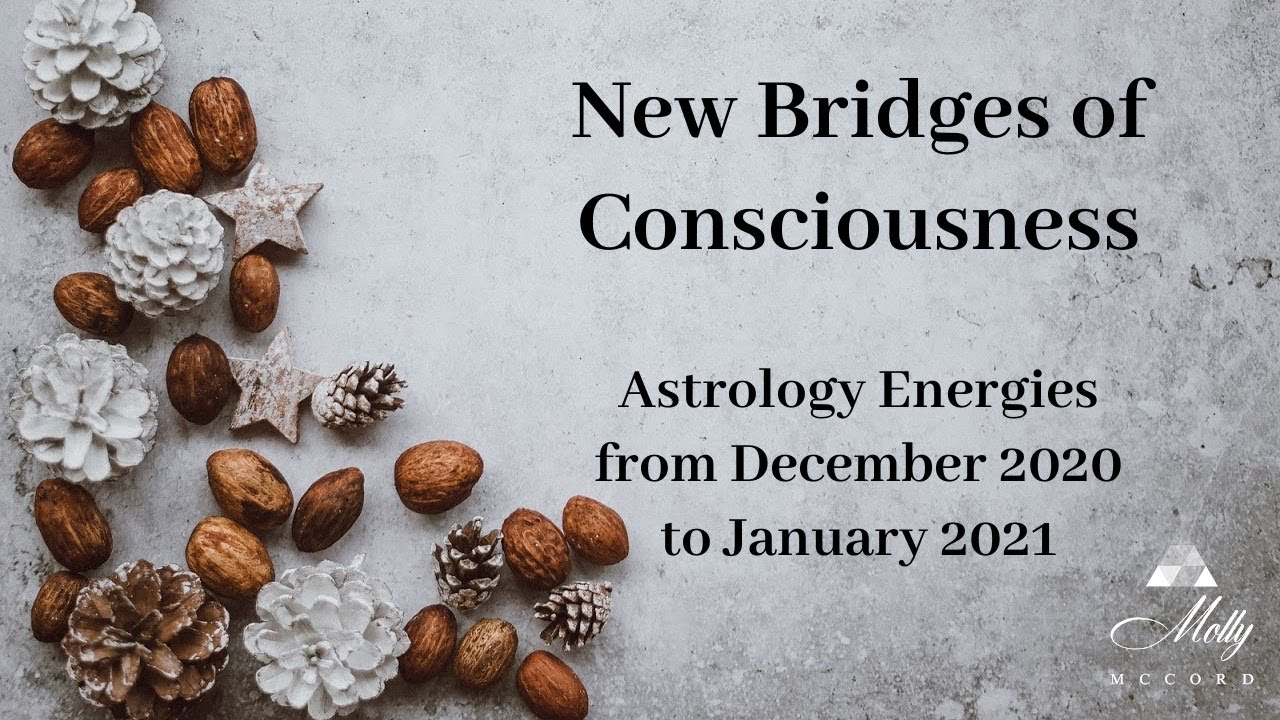 New Bridges of Consciousness ~ Astrology from December 2020 Into January 2021 ~ Podcast