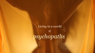 'Living in a world of Psychopaths' ZEM
