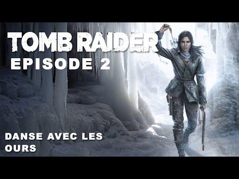 Rise of the Tomb raider - Episode 2 - Danse avec les Ours