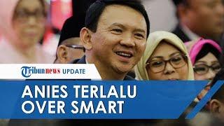 Penyusunan Anggaran 2020 Pemprov DKI Jakarta Disorot, Ahok: Pak Anies Terlalu Over Smart