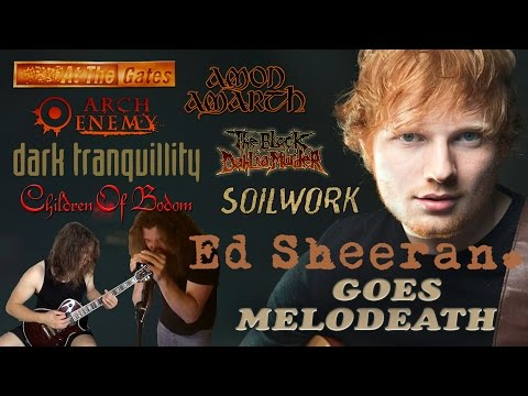 "Ed Sheeran's ""Shape of You"" Goes Melodeath 