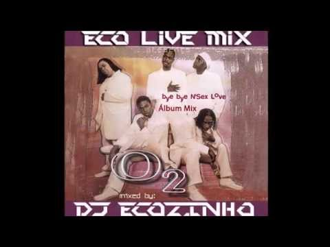 O2 - Bye Bye N'Sex Love (1999) Album Mix - Eco Live Mix Com Dj Ecozinho