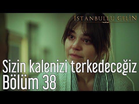İstanbullu Gelin 38. Bölüm - Sizin Kalenizi Terkedeceğiz