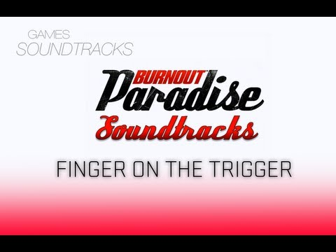 Burnout Paradise Soundtrack °25 Finger On The Trigger