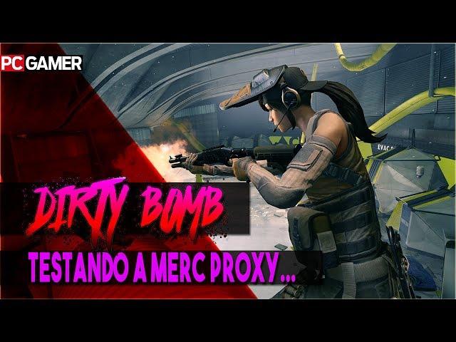 DIRTY BOMB * Portugues-BR \ Jogando de Proxy