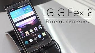 Primeiras Impressões - LG G Flex 2 [LG Digital Experience 2015]