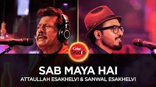 Attaullah Esakhelvi & Sanwal Esakhelvi, Sab Maya Hai, Coke Studio Season 10, Episode 5. Mp3