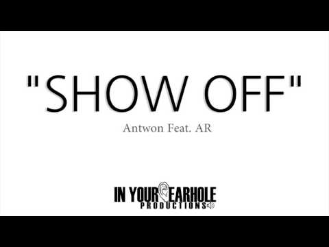 "ANTWON featuring A.R.  ""SHOW OFF"" (Audio Only)"