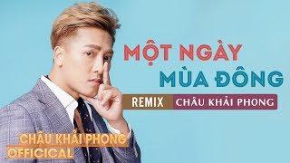Một Ngày Mùa Đông Remix - Châu Khải Phong [Audio Official]