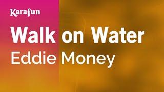 Karaoke Walk On Water - Eddie Money *
